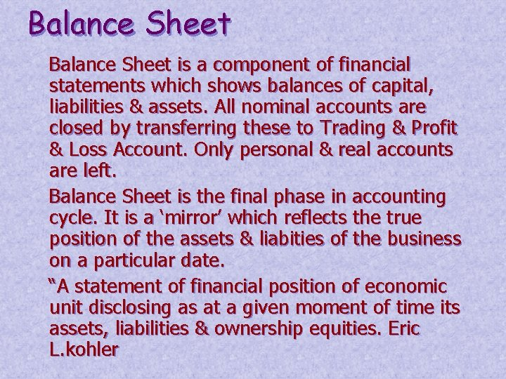 Balance Sheet is a component of financial statements which shows balances of capital, liabilities
