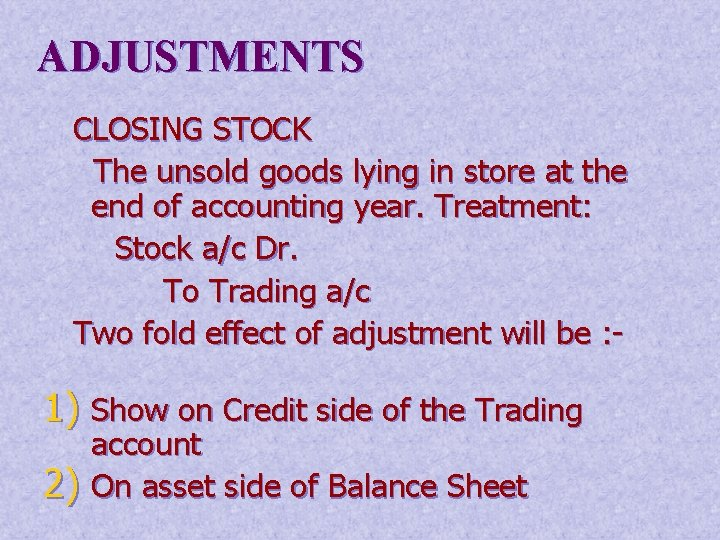 ADJUSTMENTS CLOSING STOCK The unsold goods lying in store at the end of accounting