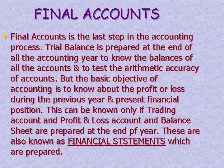 FINAL ACCOUNTS • Final Accounts is the last step in the accounting process. Trial