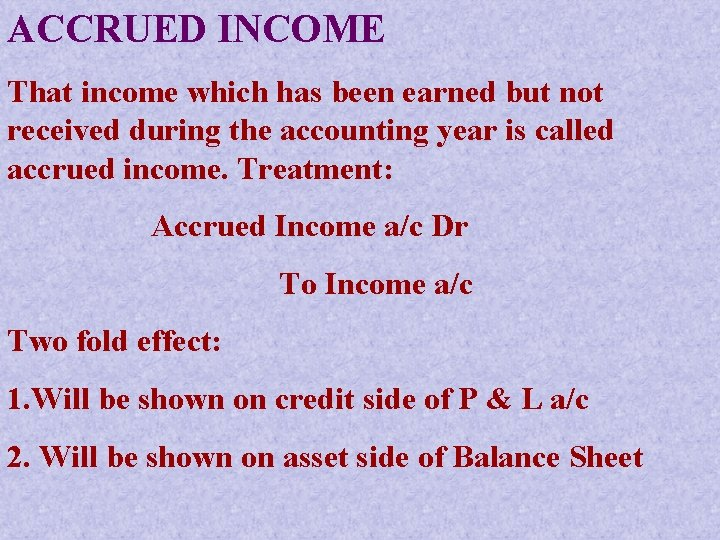 ACCRUED INCOME That income which has been earned but not received during the accounting