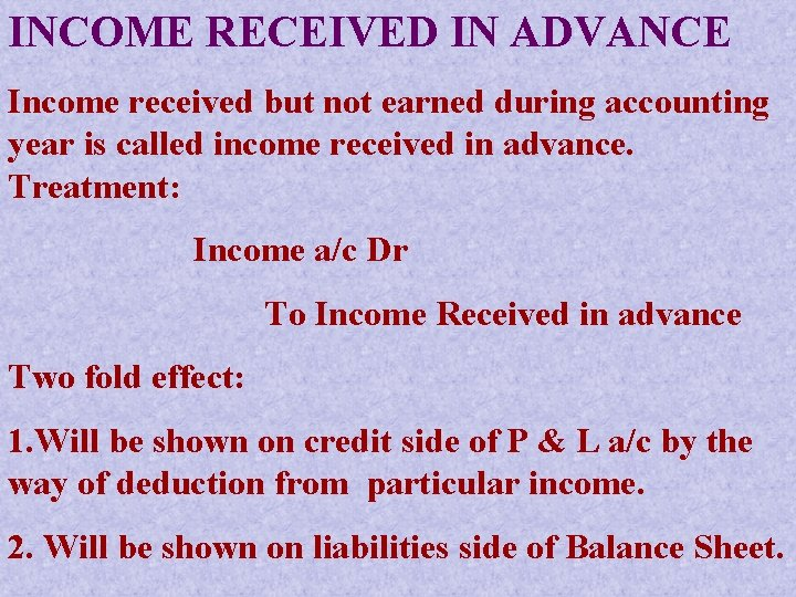 INCOME RECEIVED IN ADVANCE Income received but not earned during accounting year is called