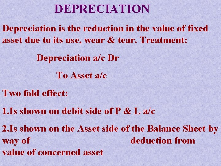 DEPRECIATION Depreciation is the reduction in the value of fixed asset due to its