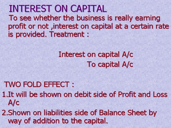 INTEREST ON CAPITAL To see whether the business is really earning profit or not