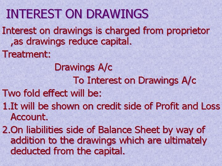 INTEREST ON DRAWINGS Interest on drawings is charged from proprietor , as drawings reduce