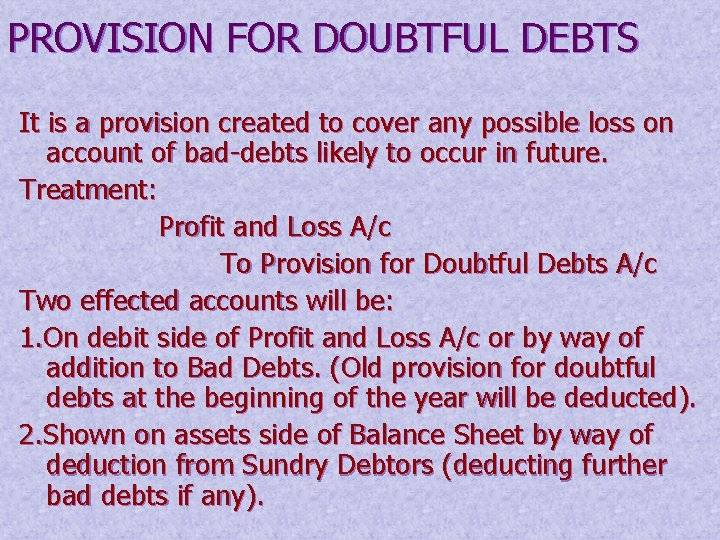 PROVISION FOR DOUBTFUL DEBTS It is a provision created to cover any possible loss