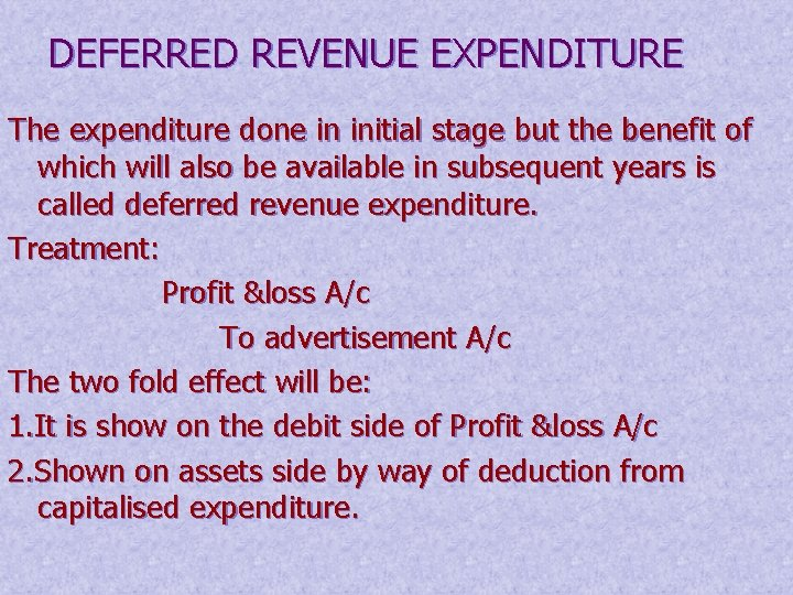 DEFERRED REVENUE EXPENDITURE The expenditure done in initial stage but the benefit of which
