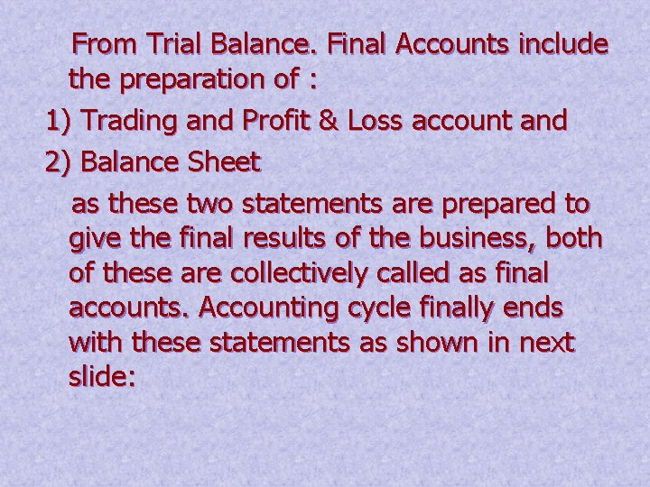 From Trial Balance. Final Accounts include the preparation of : 1) Trading and Profit