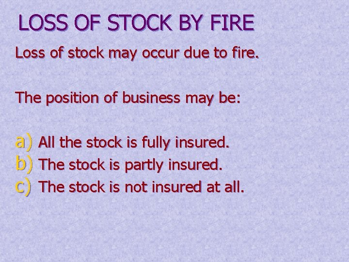 LOSS OF STOCK BY FIRE Loss of stock may occur due to fire. The