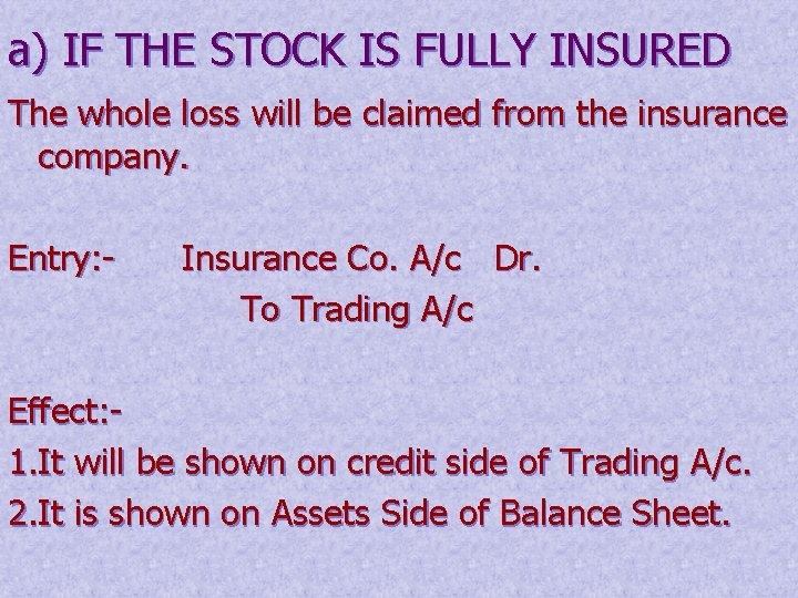 a) IF THE STOCK IS FULLY INSURED The whole loss will be claimed from