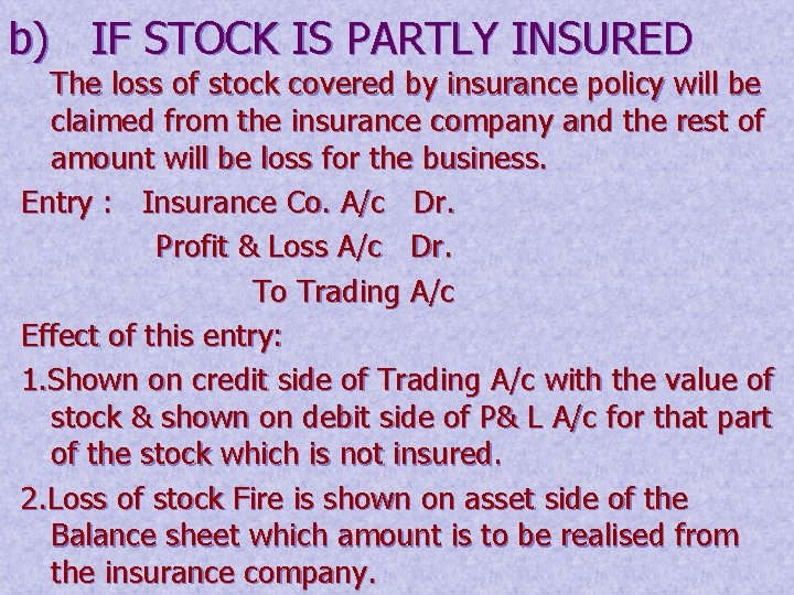 b) IF STOCK IS PARTLY INSURED The loss of stock covered by insurance policy