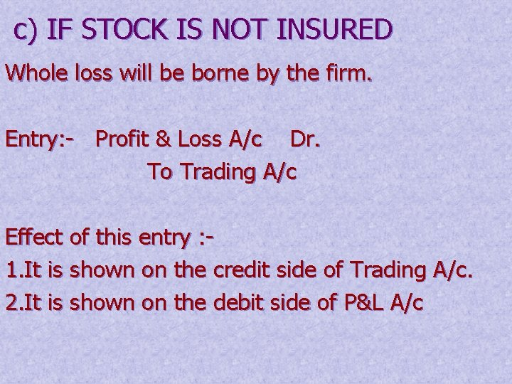 c) IF STOCK IS NOT INSURED Whole loss will be borne by the firm.