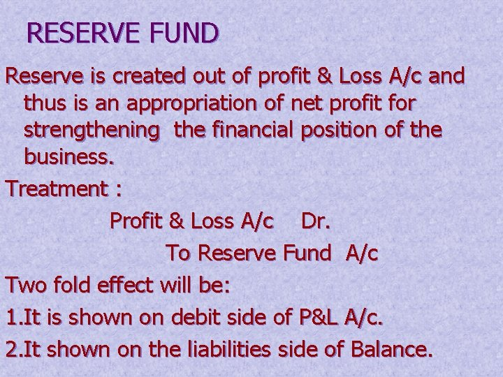 RESERVE FUND Reserve is created out of profit & Loss A/c and thus is