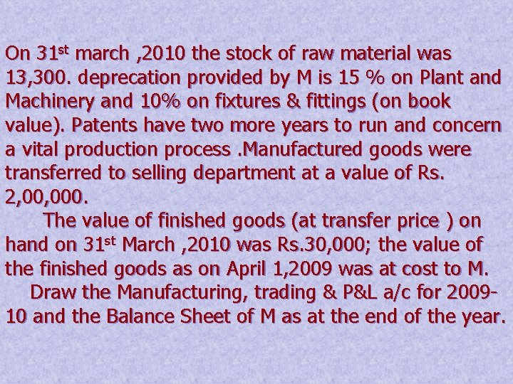 On 31 st march , 2010 the stock of raw material was 13, 300.