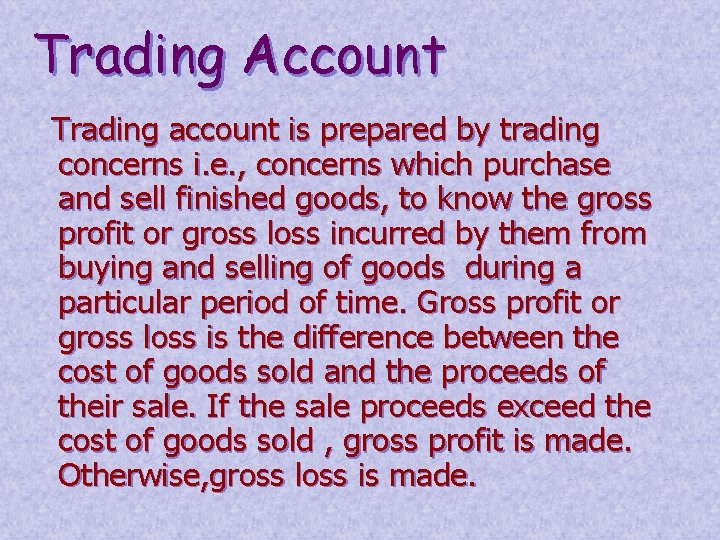 Trading Account Trading account is prepared by trading concerns i. e. , concerns which