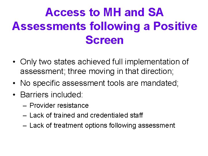 Access to MH and SA Assessments following a Positive Screen • Only two states