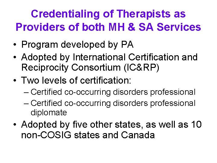 Credentialing of Therapists as Providers of both MH & SA Services • Program developed