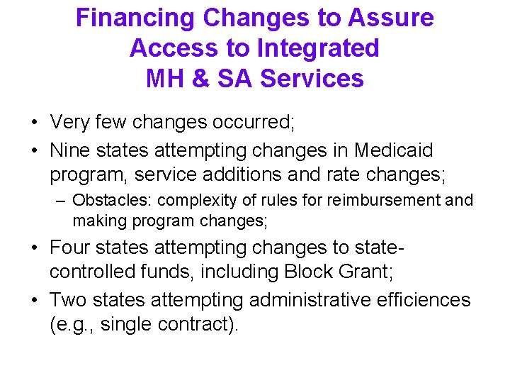Financing Changes to Assure Access to Integrated MH & SA Services • Very few