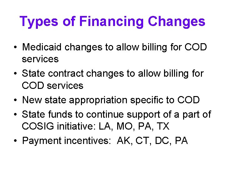 Types of Financing Changes • Medicaid changes to allow billing for COD services •