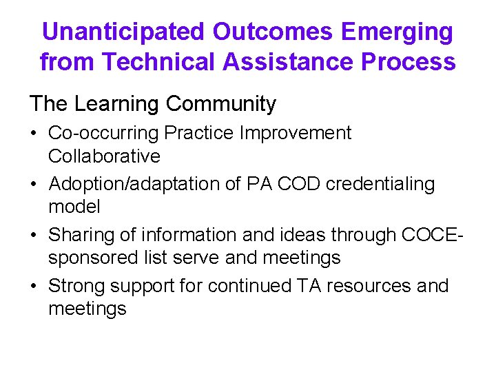 Unanticipated Outcomes Emerging from Technical Assistance Process The Learning Community • Co-occurring Practice Improvement