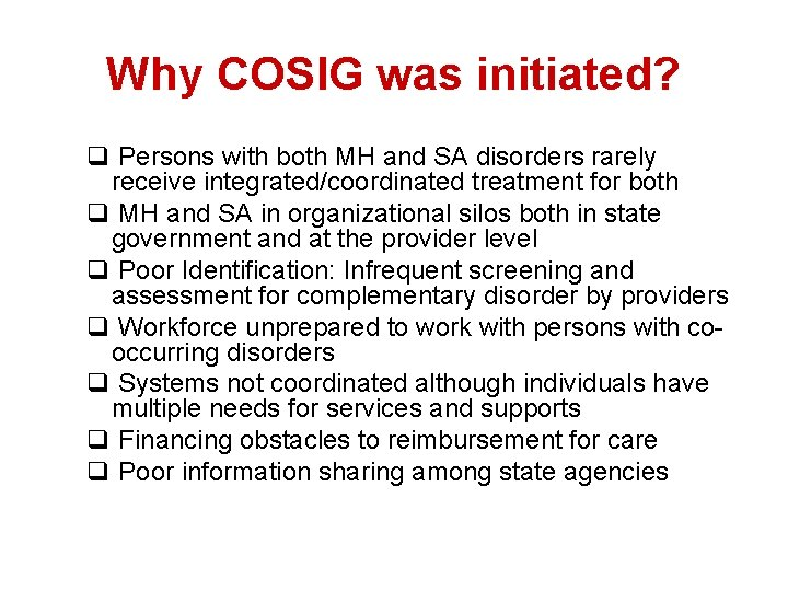 Why COSIG was initiated? q Persons with both MH and SA disorders rarely receive