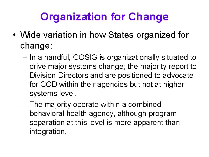 Organization for Change • Wide variation in how States organized for change: – In