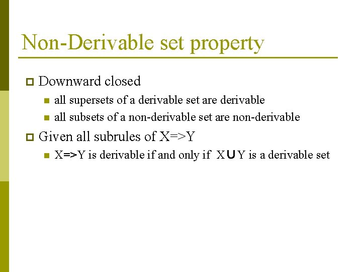 Non-Derivable set property p Downward closed n n p all supersets of a derivable