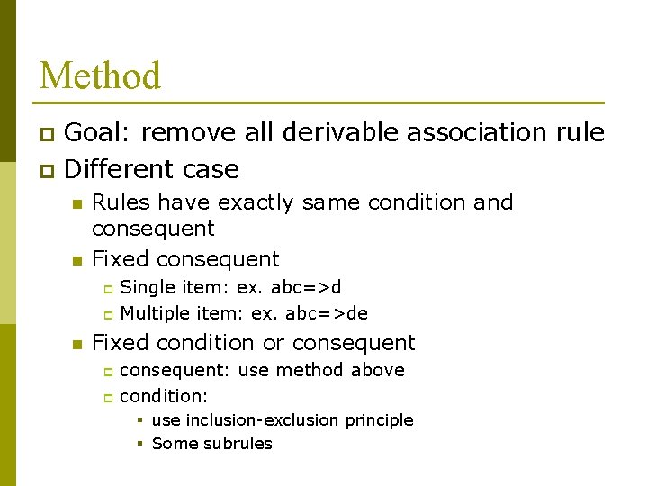 Method Goal: remove all derivable association rule p Different case p n n Rules