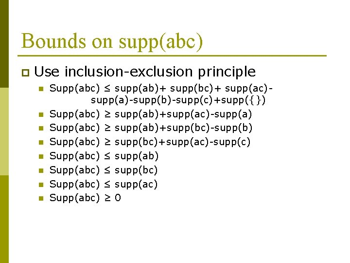 Bounds on supp(abc) p Use inclusion-exclusion principle n n n n Supp(abc) ≤ supp(ab)+