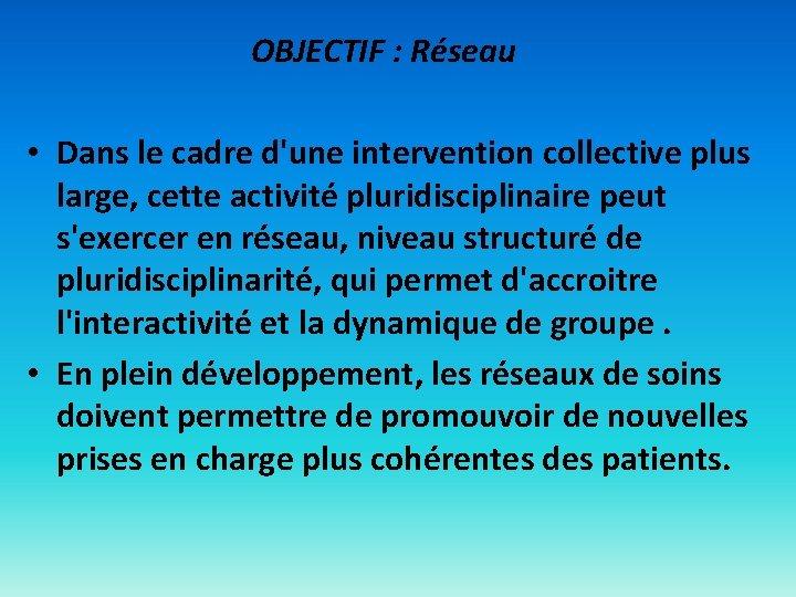 OBJECTIF : Réseau • Dans le cadre d'une intervention collective plus large, cette activité