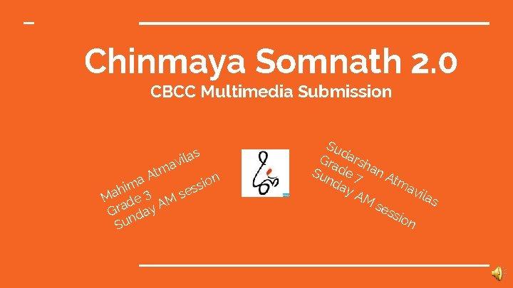 Chinmaya Somnath 2. 0 CBCC Multimedia Submission v a m t A ilas io