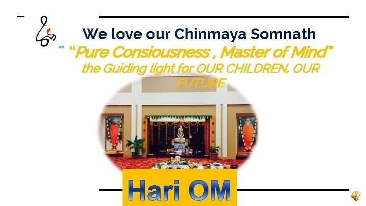"""We love our Chinmaya Somnath """"Pure Consiousness , Master of Mind"""" the Guiding light"""