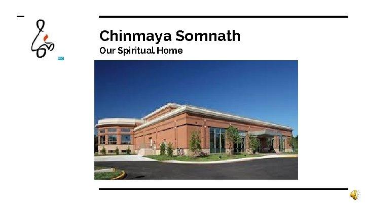 Chinmaya Somnath Our Spiritual Home