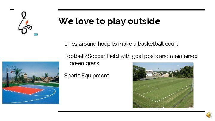 We love to play outside Lines around hoop to make a basketball court Football/Soccer