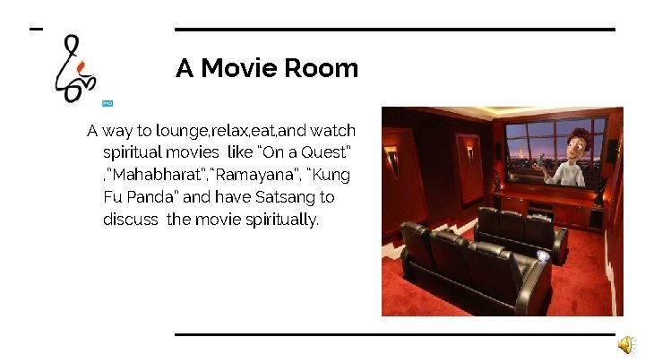 A Movie Room A way to lounge, relax, eat, and watch spiritual movies like