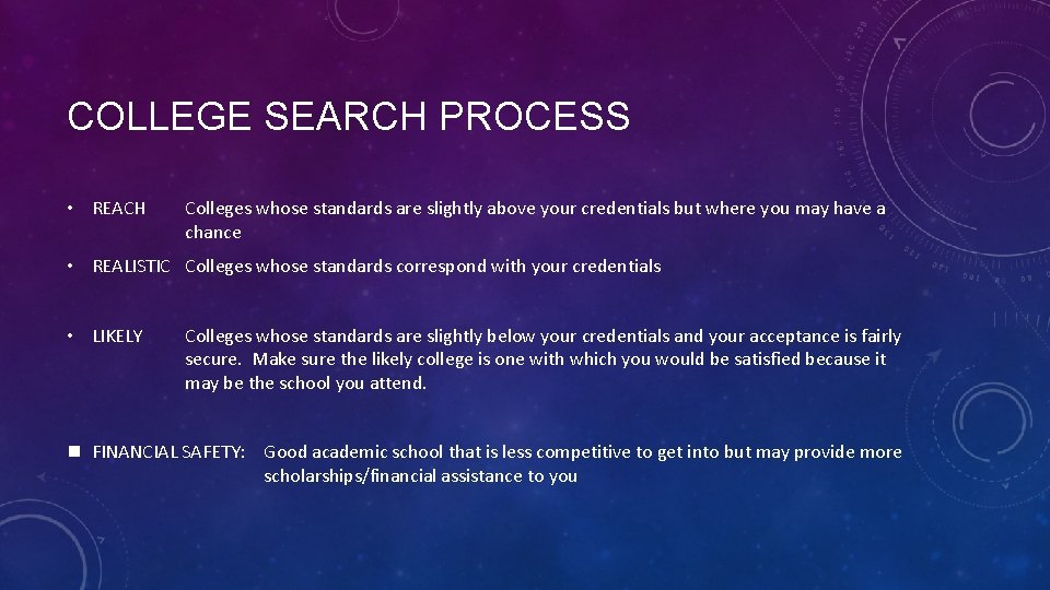COLLEGE SEARCH PROCESS • REACH Colleges whose standards are slightly above your credentials but