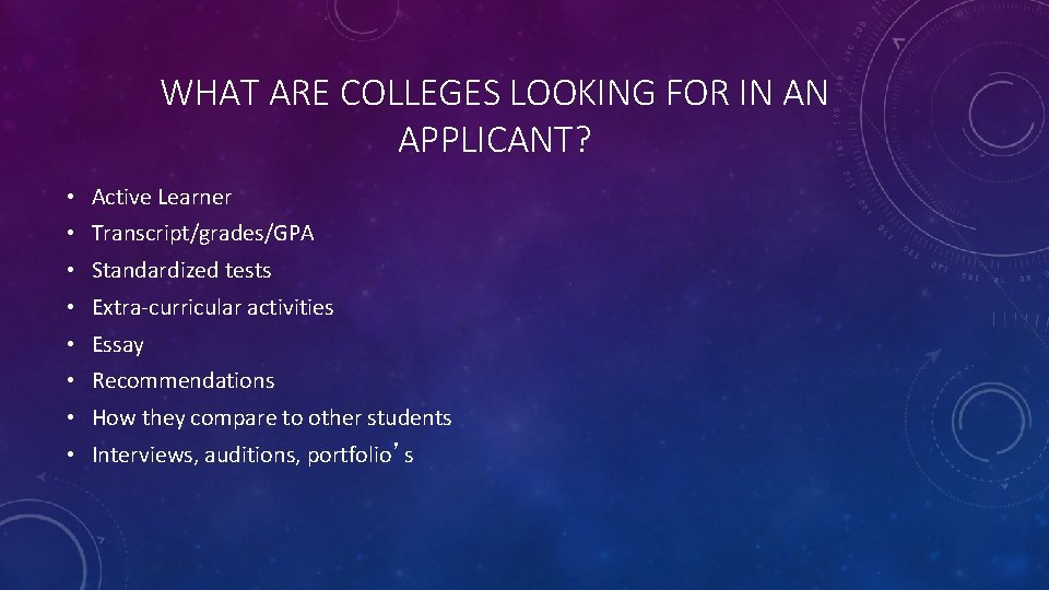 WHAT ARE COLLEGES LOOKING FOR IN AN APPLICANT? • Active Learner • Transcript/grades/GPA •
