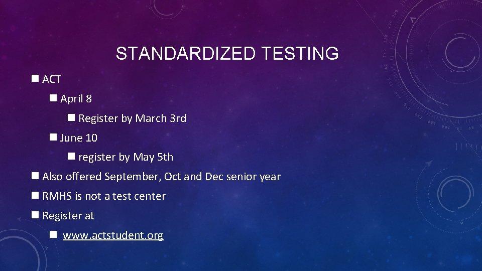 STANDARDIZED TESTING n ACT n April 8 n Register by March 3 rd n