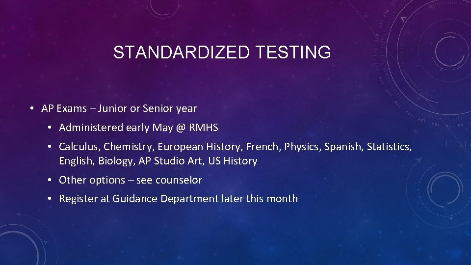 STANDARDIZED TESTING • AP Exams – Junior or Senior year • Administered early May