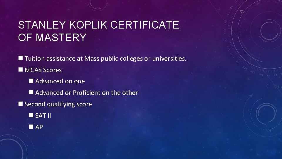 STANLEY KOPLIK CERTIFICATE OF MASTERY n Tuition assistance at Mass public colleges or universities.