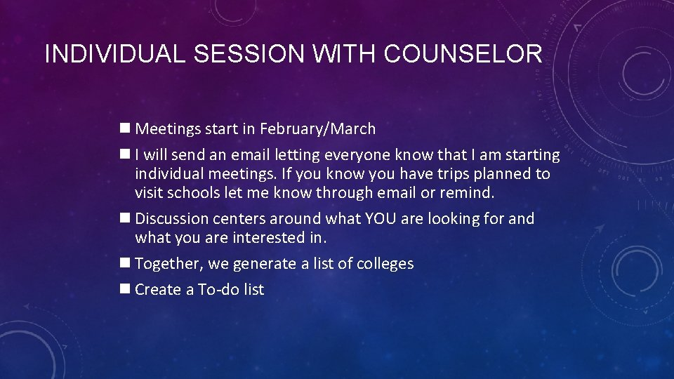 INDIVIDUAL SESSION WITH COUNSELOR n Meetings start in February/March n I will send an