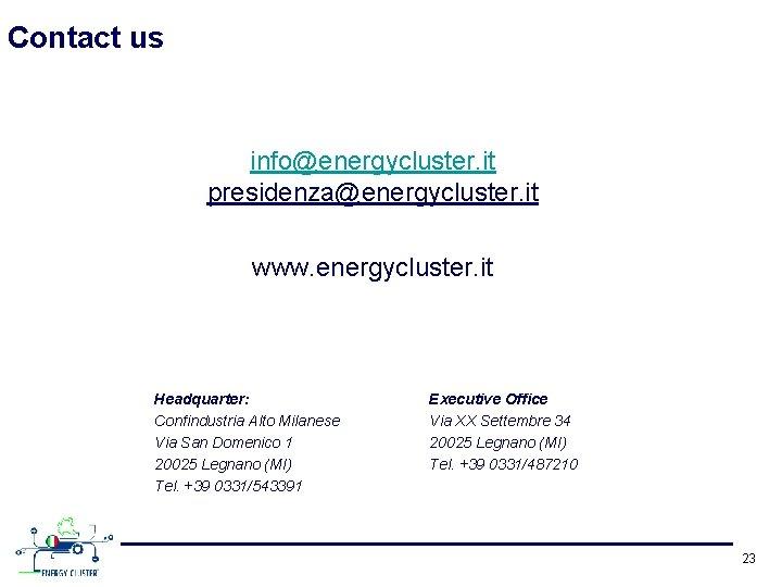 Contact us info@energycluster. it presidenza@energycluster. it www. energycluster. it Headquarter: Confindustria Alto Milanese Via