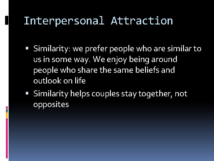 Interpersonal Attraction Similarity: we prefer people who are similar to us in some way.