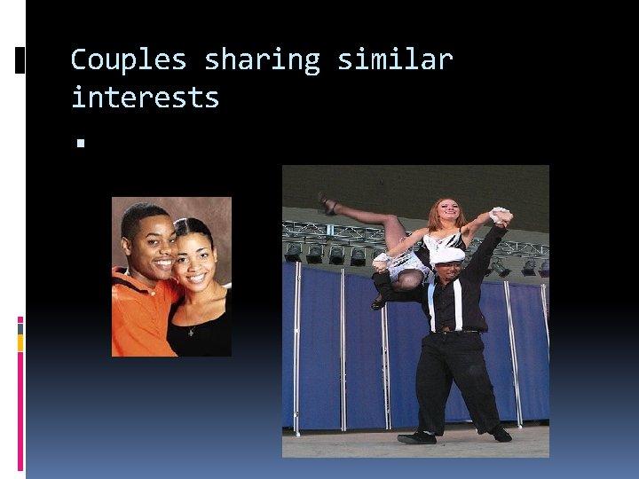 Couples sharing similar interests