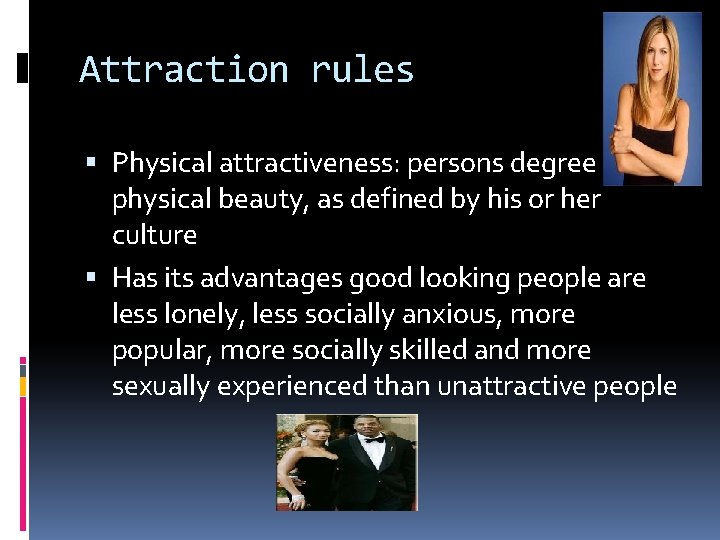 Attraction rules Physical attractiveness: persons degree of physical beauty, as defined by his or