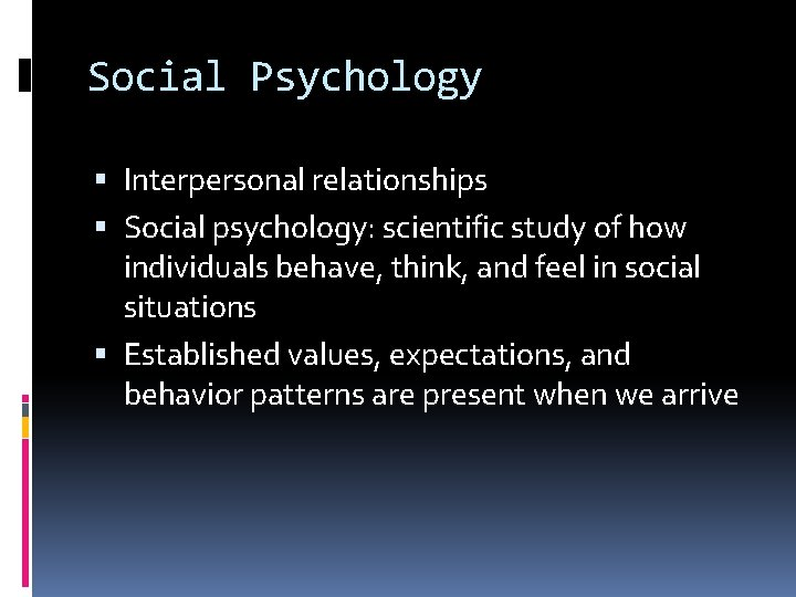 Social Psychology Interpersonal relationships Social psychology: scientific study of how individuals behave, think, and