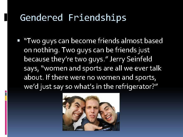 """Gendered Friendships """"Two guys can become friends almost based on nothing. Two guys can"""