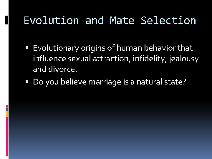 Evolution and Mate Selection Evolutionary origins of human behavior that influence sexual attraction, infidelity,