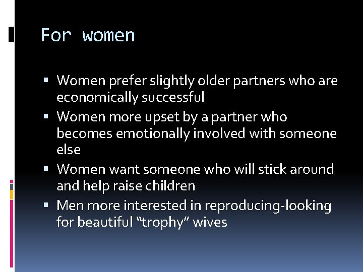 For women Women prefer slightly older partners who are economically successful Women more upset
