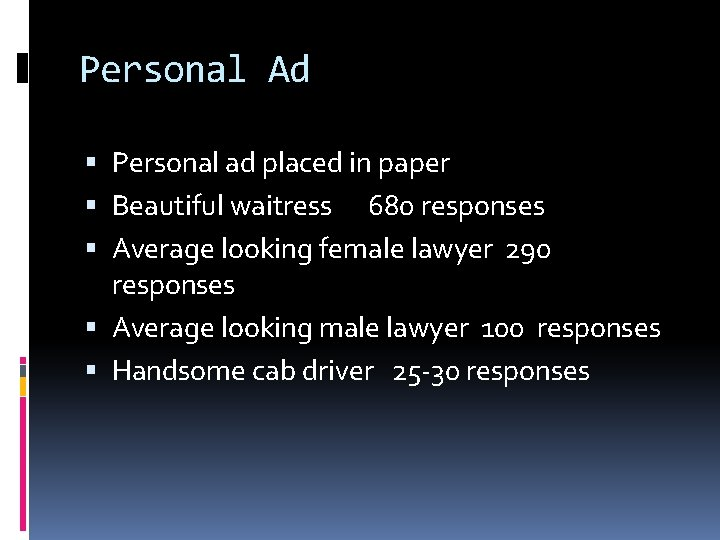 Personal Ad Personal ad placed in paper Beautiful waitress 680 responses Average looking female