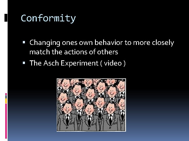 Conformity Changing ones own behavior to more closely match the actions of others The